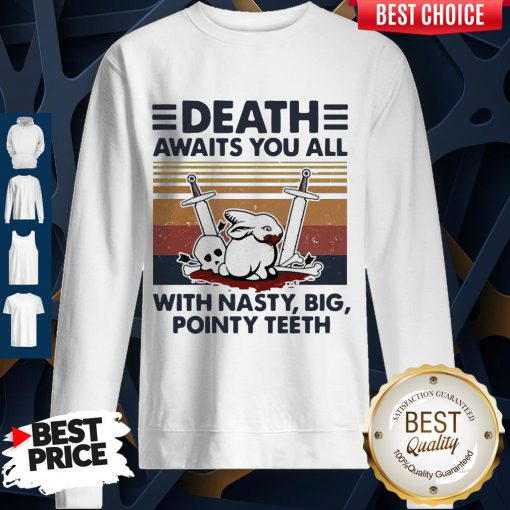 Top Death Awaits You All With Nasty Big Pointy Teeth Rabbit Skull Vintage Sweatshirt