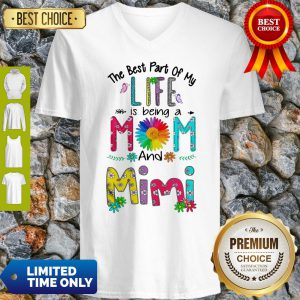 Nice The Best Part Of My Life Is Being A Mom And Mimi X V-neck