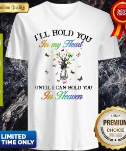 Pretty I'll Hold You In My Heart Until I Can Hold You In Heaven V-neck