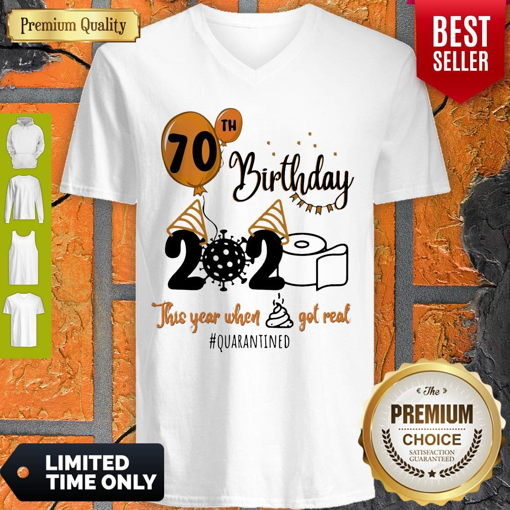 Awesome 70th Birthday 2020 The Year When Shit Got Real Quarantined V-neck