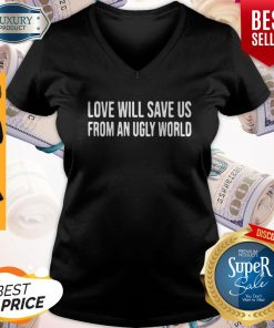 Awesome Love Will Save Us From An Ugly World V-neck