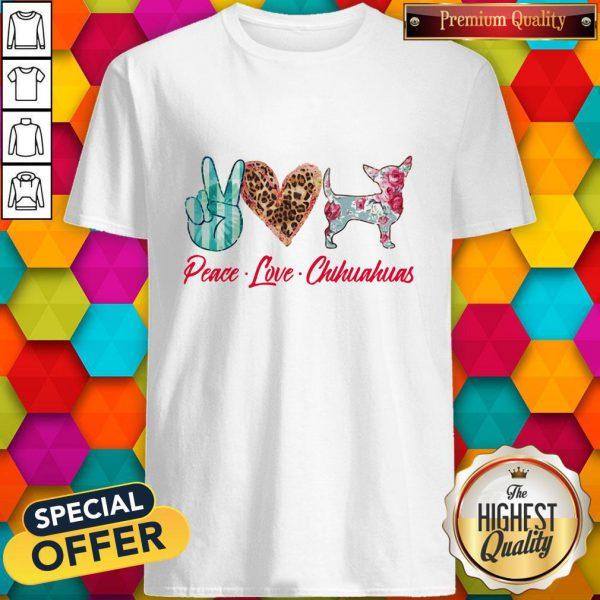 Awesome Peace Love Chihuahuas Flowers Shirt