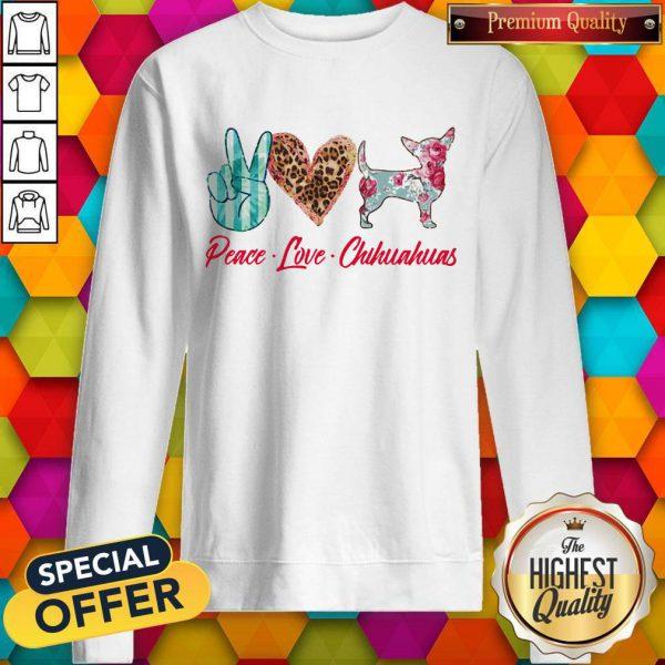 Awesome Peace Love Chihuahuas Flowers Sweatshirt