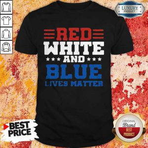 Awesome Red White And Blue Lives Matter Shirt