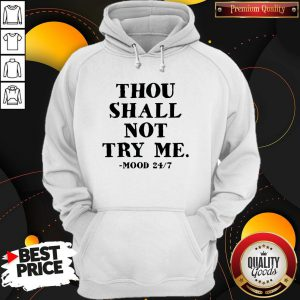 Awesome Thou Shalt Not Try Me Mood 24 7 Hoodie