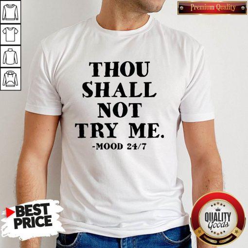Awesome Thou Shalt Not Try Me Mood 24 7 Shirt