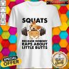 Funny Corgi Squats Because Nobody Raps About Little Butts Shirt