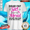 Funny Dear Fat Girl Dont Be Afraid To Get On Top If He Dies He Dies Shirt