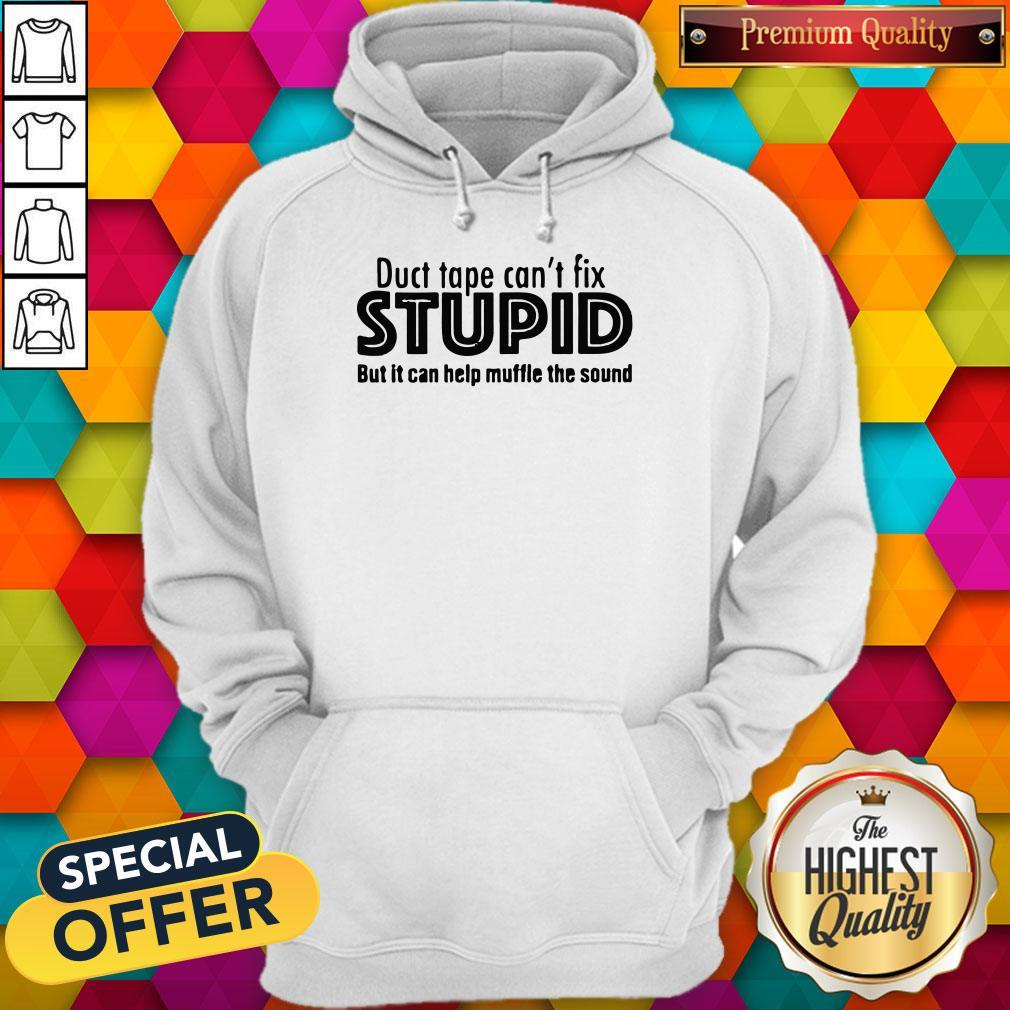 Funny Duct Tape Cant Fix Stupid But It Can Help Muffle The Sound Hoodie