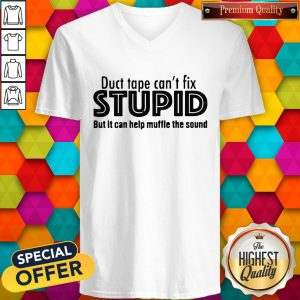 Funny Duct Tape Cant Fix Stupid But It Can Help Muffle The Sound V-neck