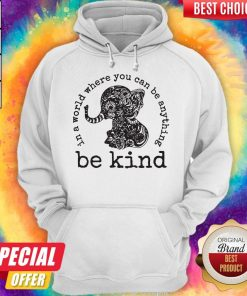 Funny In A World Where You Can Be Anything Be Kind Elephant Hoodie Hoodie