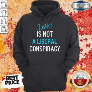 Funny Justice Is Not A Liberal Conspiracy Hoodie