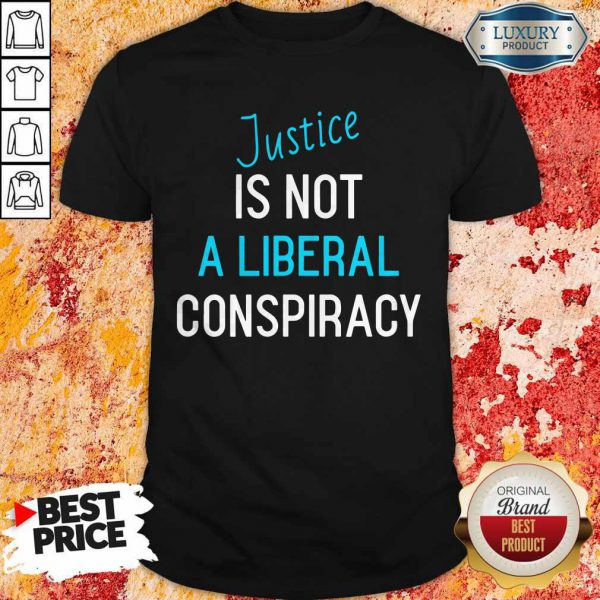 Funny Justice Is Not A Liberal Conspiracy Shirt