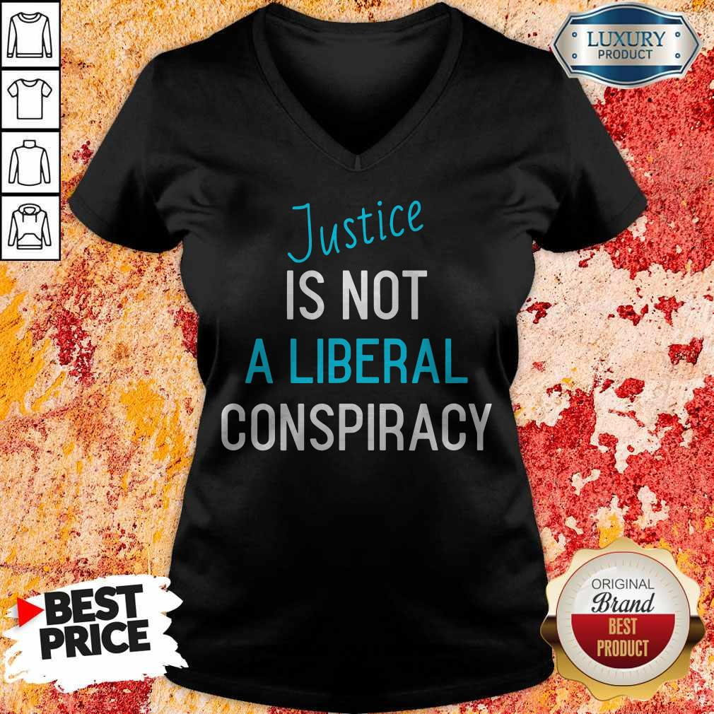 Funny Justice Is Not A Liberal Conspiracy V-neck