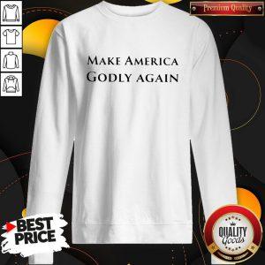 Funny Official Make America Godly Again Sweatshirt