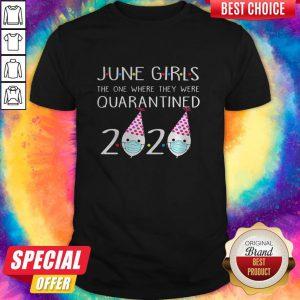 Nice June Girls 2020 The One Where They Were Quarantined 2020 June Birthday Quarantine Gift T-Shirt