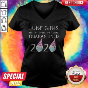 Nice June Girls 2020 The One Where They Were Quarantined 2020 June Birthday Quarantine Gift V-neck