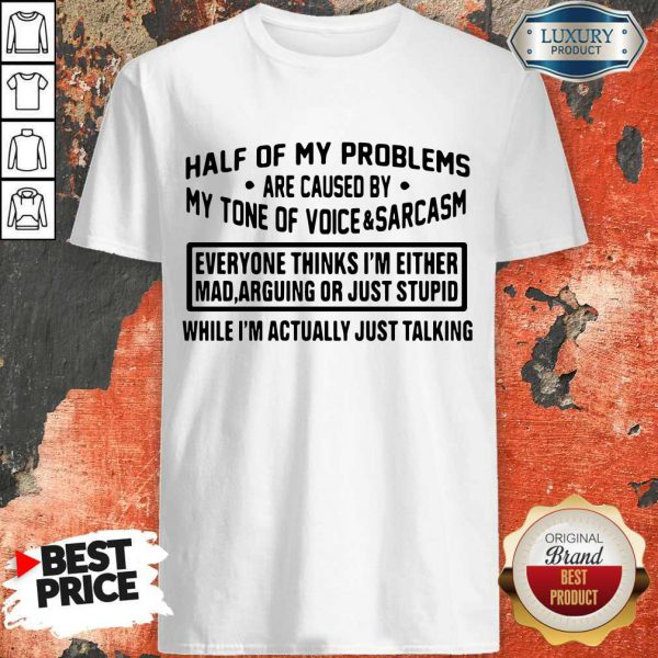 Nice Official Half Of My Problems Are Caused By My Tone Of Voice And Sarcasm Shirt