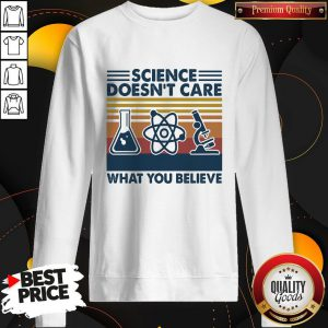 Nice Science Doesn't Care What You Believe Vintage Sweatshirt