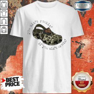 Nice You Ain't Rockin' If You Ain't Crocin' Shirt