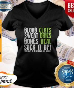 Official Blood Clots Sweat Dries Bones Heal Suck It Up You Can't Be A Mechanic And A Pussy V-neck