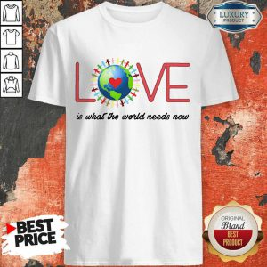 Official Funny Love Together World Is What The World Need Now Shirt