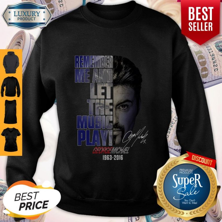Official George Michael 1963 2016 Face Remember Me And Let The Music Play Signature Sweatshirt