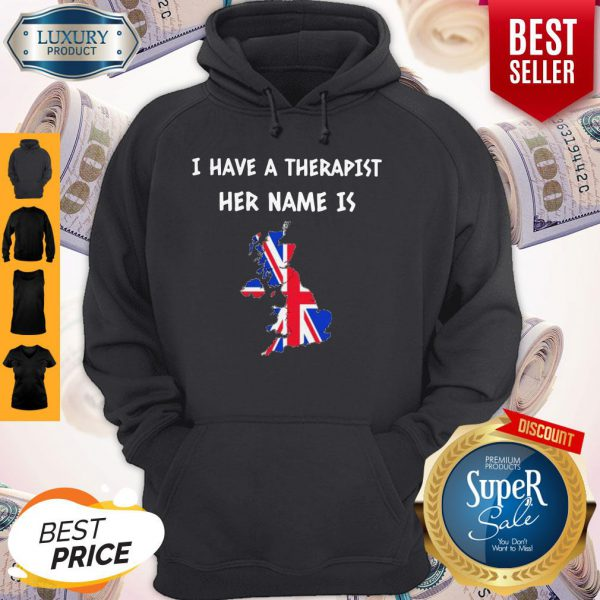 Official I Have A Therapist Her Name Is GREAT BRITAIN Hoodie
