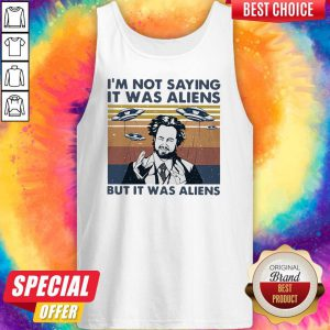 Official Im Not Saying It Was Aliens But It Was Aliens Vintage Tank Top