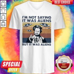 Official Im Not Saying It Was Aliens But It Was Aliens Vintage V-neck