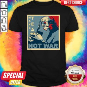 Premium Make Tea Not War Shirt