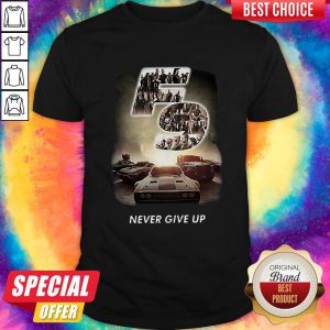 Pretty F9 Fast And Furious 9 Never Give Up Shirt