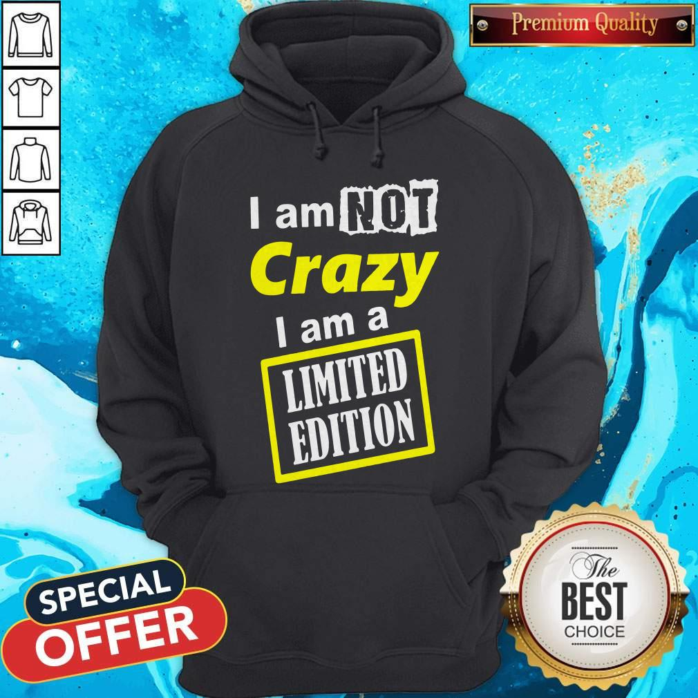 Pretty I Am Not Crazy I Am A Limited Edition Hoodie