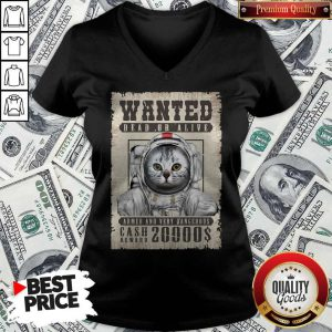 Top Cat Wanted Dead Or Alive Armed And Very Dangerous Cash Reward 20000$ V-neck