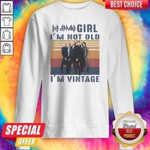 Top Def Leppard Girl I'm Not Old I'm Vintage Sweatshirt