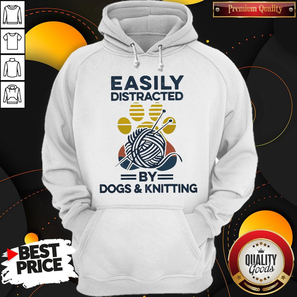 Top Easily Distracted By Dogs And Knitting Vintage Hoodie