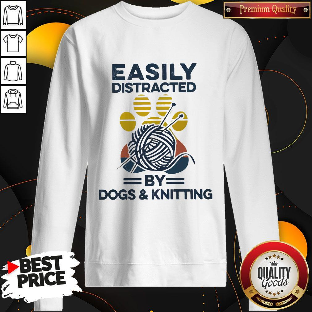 Top Easily Distracted By Dogs And Knitting Vintage Sweatshirt