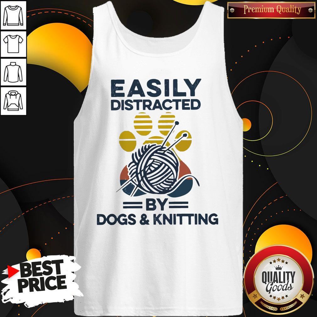 Top Easily Distracted By Dogs And Knitting Vintage Tank Top