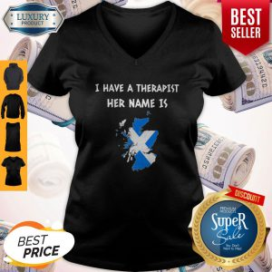 Top I Have A Therapist Her Name Is SCOTLAND V-neck