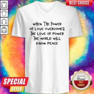 Top When The Power Of Love Overcomes The Love Of Power The World Will Know Peace V-neck