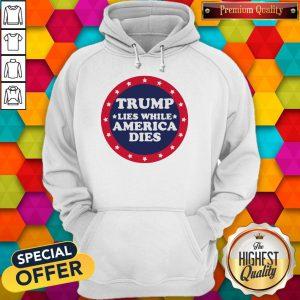 Awesome Covid 19 Trump Lies While America Dies Hoodie