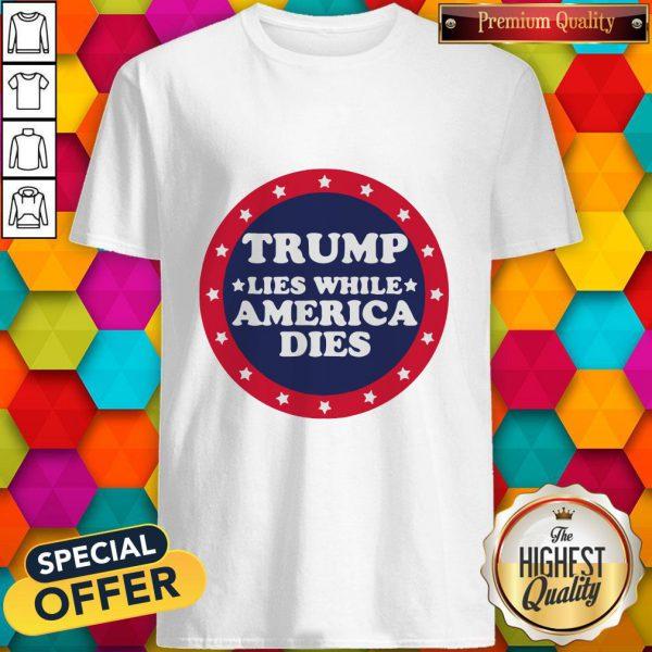 Awesome Covid 19 Trump Lies While America Dies Shirt