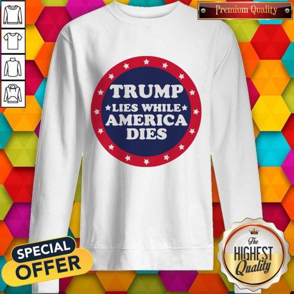 Awesome Covid 19 Trump Lies While America Dies Sweatshirt