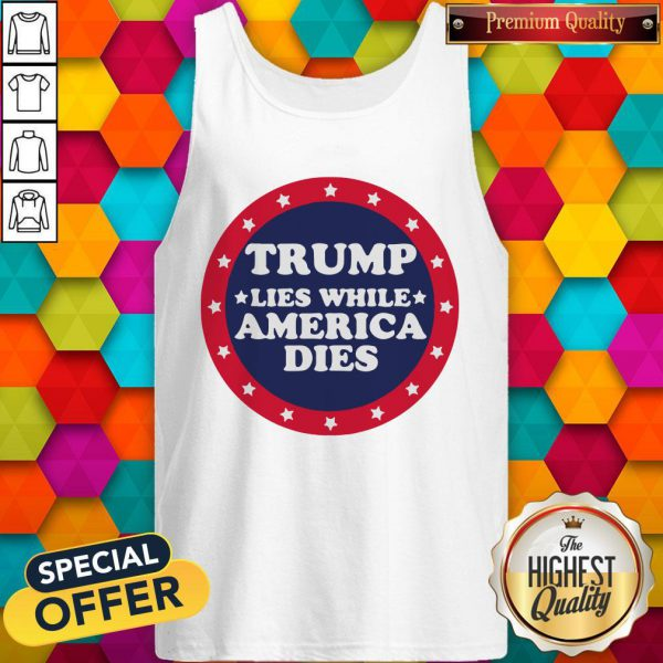 Awesome Covid 19 Trump Lies While America Dies Tank Top