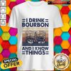 Funny I Drink Bourbon And I Know Things Vintage Shirt