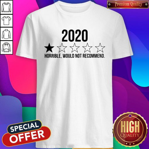 Nice 2020 Horrible Would Not Recommend Shirt