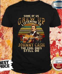 Nice Some Of Us Grew Up Listening To Johnny Cash The Cool Ones Still Do Vintage Shirt