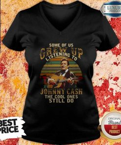 Nice Some Of Us Grew Up Listening To Johnny Cash The Cool Ones Still Do Vintage V-neck