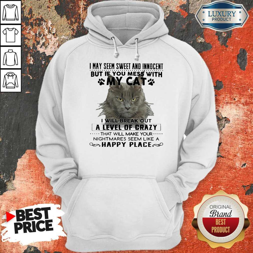 Official Cat I May Seem Sweer And Innocent But If You Mess With My Cat Happy Place Hoodie