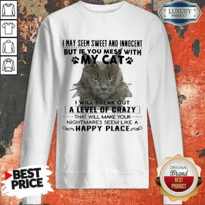 Official Cat I May Seem Sweer And Innocent But If You Mess With My Cat Happy Place Sweatshirt